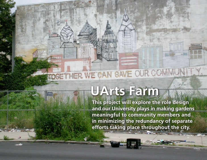 UArts Farm This project will explore the role design and our University plays in making gardens meaningful to community me...