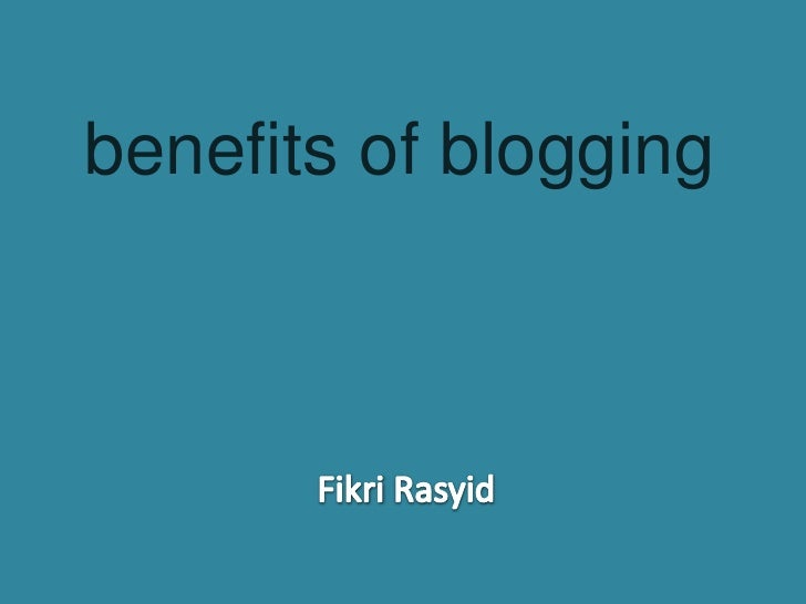 benefits of blogging<br />FikriRasyid<br />