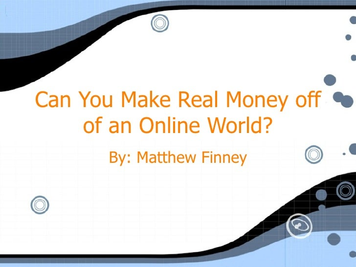 Can You Make Real Money off of an Online World? By: Matthew Finney
