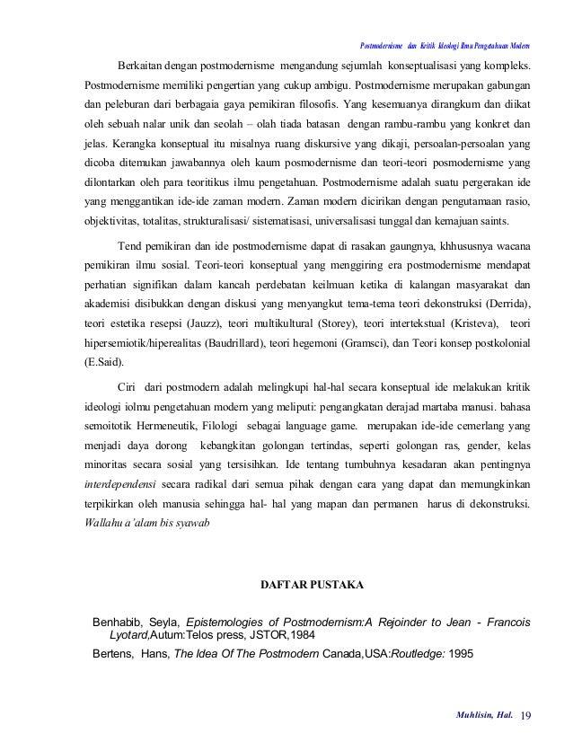 Postmodernisme dan Kritik Ideologi Ilmu Pengetahuan Modern       Berkaitan dengan postmodernisme mengandung sejumlah konse...