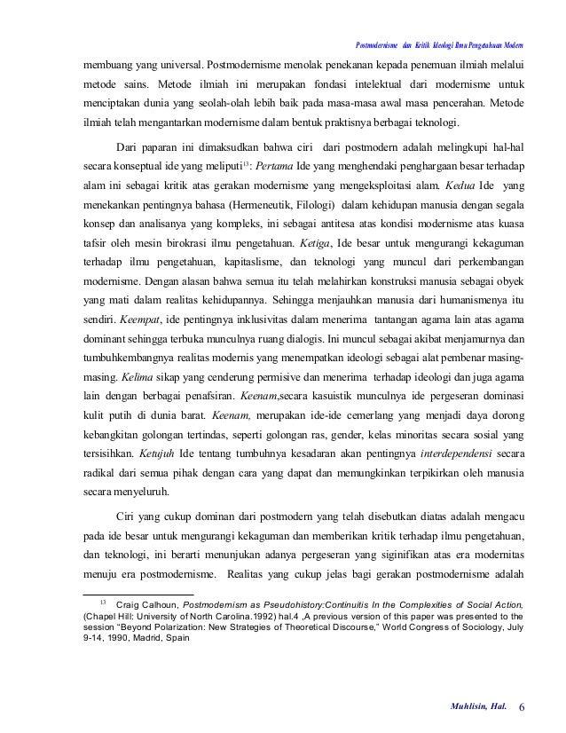 Postmodernisme dan Kritik Ideologi Ilmu Pengetahuan Modernmembuang yang universal. Postmodernisme menolak penekanan kepada...
