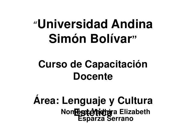 """""""Universidad Andina Simón Bolívar""""Curso de Capacitación DocenteÁrea: Lenguaje y Cultura Estética<br />Nombre: Yadhira Eliz..."""