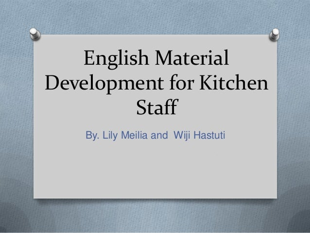 English Material Development for Kitchen Staff By. Lily Meilia and Wiji Hastuti