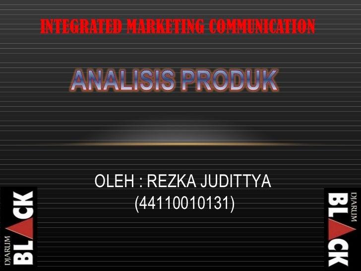 INTEGRATED MARKETING COMMUNICATION OLEH : REZKA JUDITTYA  (44110010131)