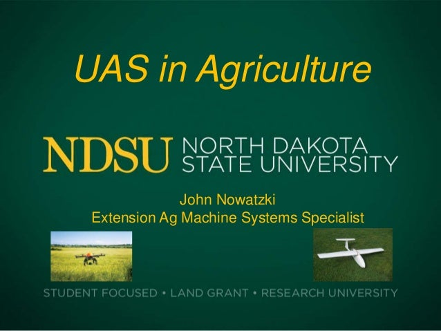 UAS in Agriculture John Nowatzki Extension Ag Machine Systems Specialist