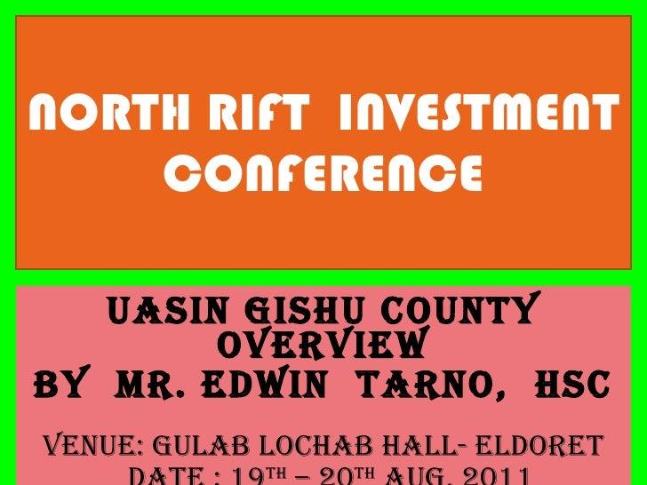 UASIN GISHU COUNTY OVERVIEW By  Mr. Edwin  Tarno,  HSC VENUE: gulab lochab hall- ELDORET DATE : 19 TH  – 20 TH  Aug, 2011 ...