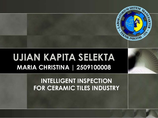 UJIAN KAPITA SELEKTAMARIA CHRISTINA | 2509100008      INTELLIGENT INSPECTION    FOR CERAMIC TILES INDUSTRY