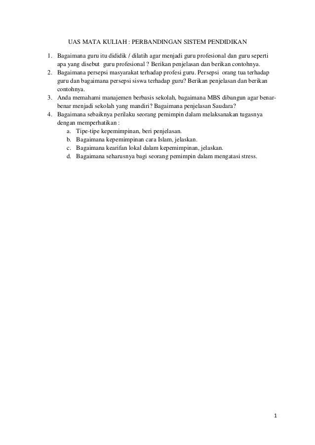 UAS MATA KULIAH : PERBANDINGAN SISTEM PENDIDIKAN 1. Bagaimana guru itu dididik / dilatih agar menjadi guru profesional dan...