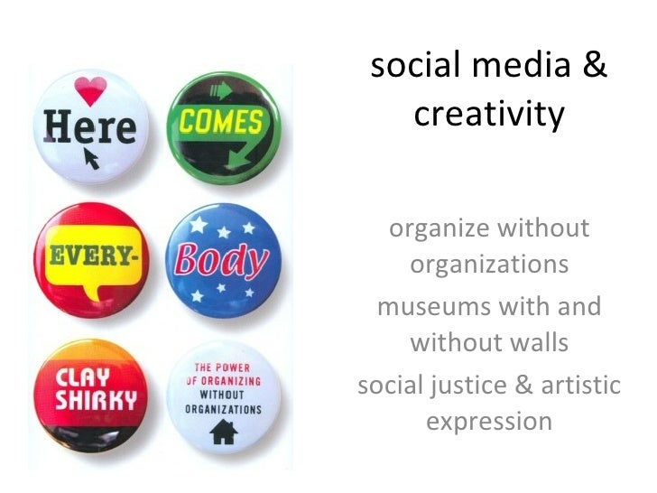 social media & creativity organize without organizations museums with and without walls social justice & artistic expression