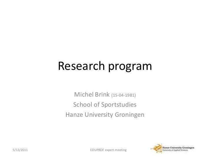 Research program<br />Michel Brink (15-04-1981)<br />School of Sportstudies<br />Hanze University Groningen<br />4/15/11<b...