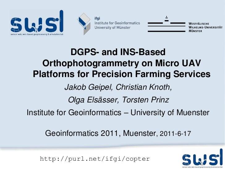 DGPS-and INS-BasedOrthophotogrammetry on Micro UAV Platformsfor Precision Farming Services<br />Jakob Geipel, Christian Kn...