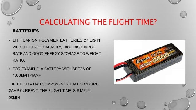 CALCULATING THE FLIGHT TIME? BATTERIES • LITHIUM-ION POLYMER BATTERIES OF LIGHT WEIGHT, LARGE CAPACITY, HIGH DISCHARGE RAT...