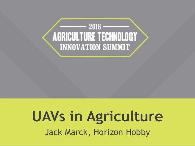 UAVs in Agriculture Jack Marck, Horizon Hobby