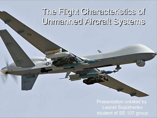The Flight Characteristics ofThe Flight Characteristics of Unmanned Aircraft SystemsUnmanned Aircraft Systems Presentation...