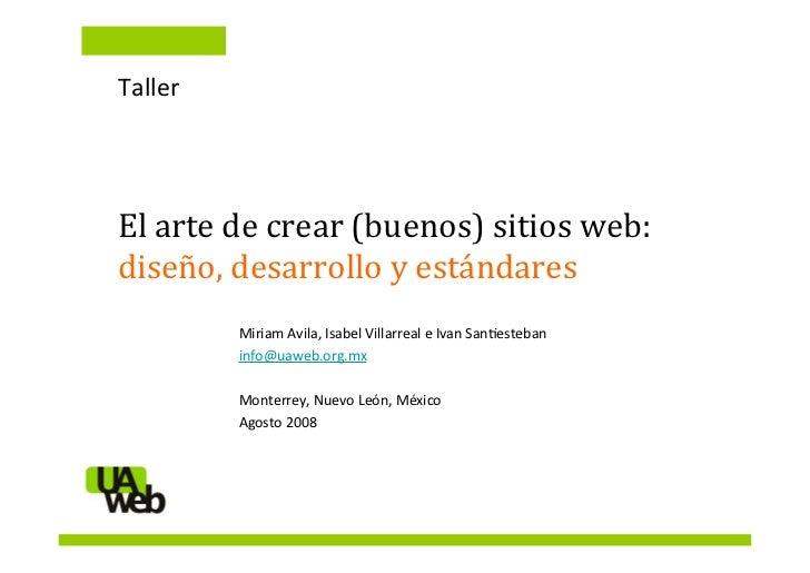 Elartedecrear(buenos)si2osweb:diseño,desarrolloyestándares     Taller     Elartedecrear(buenos)sitiosweb: ...