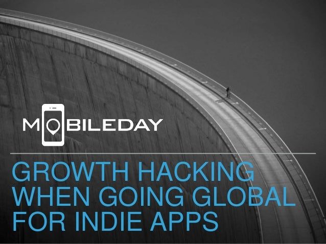 GROWTH HACKING WHEN GOING GLOBAL FOR INDIE APPS