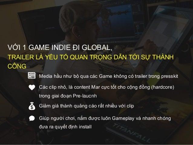 VỚI 1 GAME INDIE ĐI GLOBAL, TRAILER LÀ YẾU TỐ QUAN TRỌNG DẪN TỚI SỰ THÀNH CÔNG Media hầu như bỏ qua các Game không có trai...