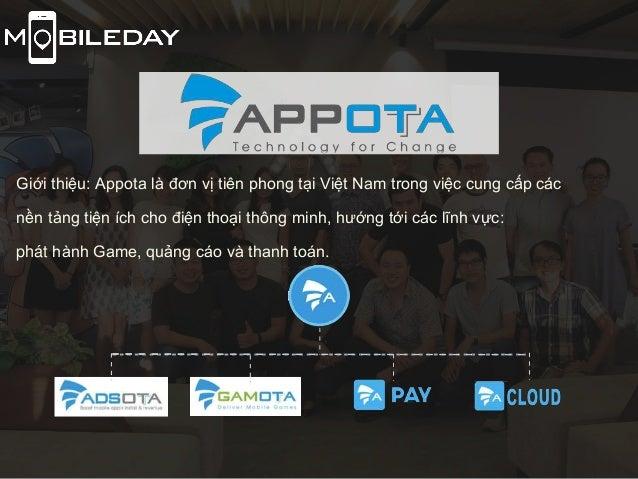 Giới thiệu: Appota là đơn vị tiên phong tại Việt Nam trong việc cung cấp các nền tảng tiện ích cho điện thoại thông minh, ...