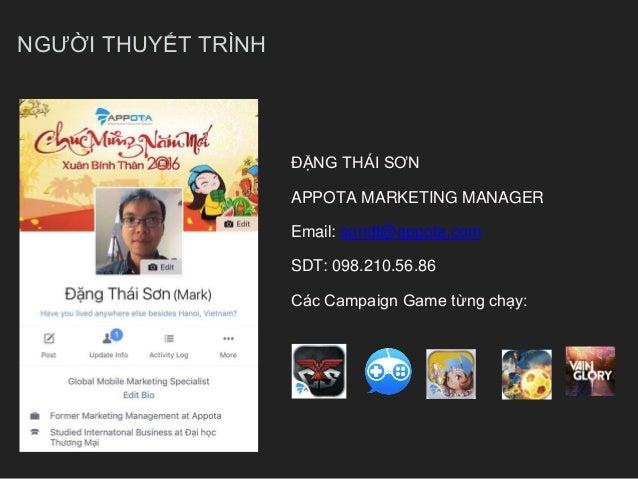 NGƯỜI THUYẾT TRÌNH ĐẶNG THÁI SƠN APPOTA MARKETING MANAGER Email: sondt@appota.com SDT: 098.210.56.86 Các Campaign Game từn...