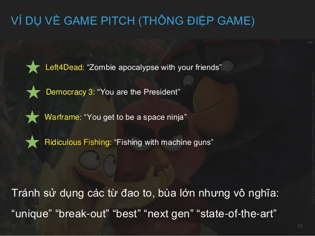 """VÍ DỤ VỀ GAME PITCH (THÔNG ĐIỆP GAME) Left4Dead: """"Zombie apocalypse with your friends"""" Democracy 3: """"You are the President..."""