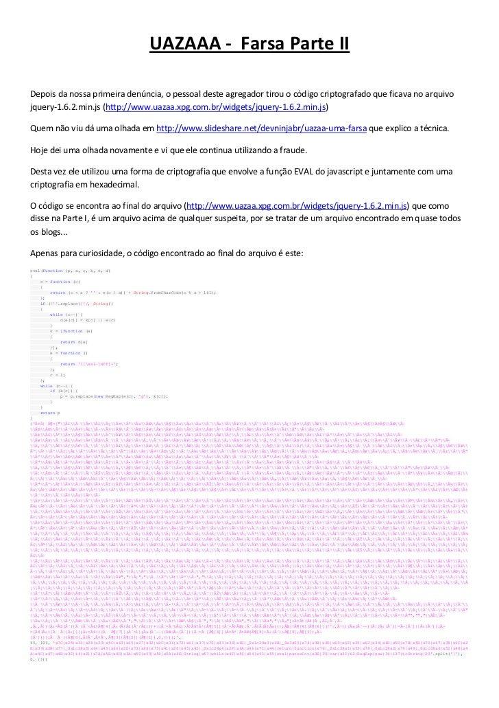 UAZAAA - Farsa Parte IIDepois da nossa primeira denúncia, o pessoal deste agregador tirou o código criptografado que ficav...