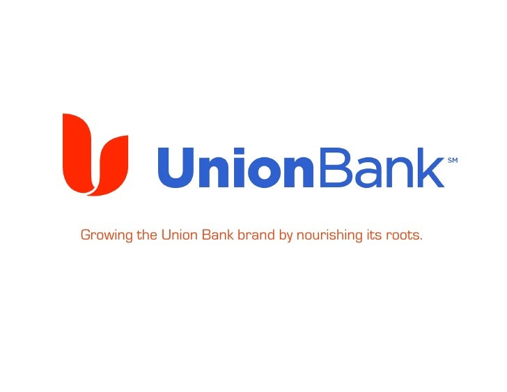 Growing the Union Bank brand by nourishing its roots.