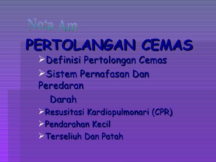 PERTOLANGAN CEMAS <ul><li>Definisi Pertolongan Cemas </li></ul><ul><li>Sistem Pernafasan Dan Peredaran  </li></ul><ul><li>...
