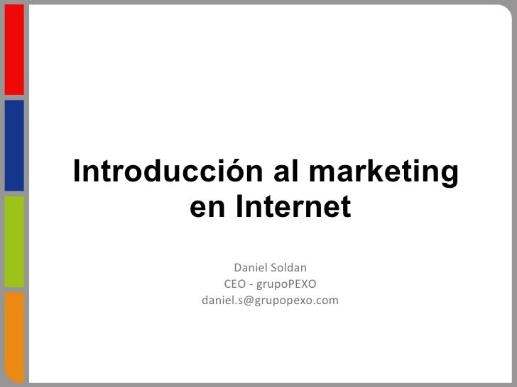 Introducción al marketing  en Internet Daniel Soldan CEO - grupoPEXO [email_address]