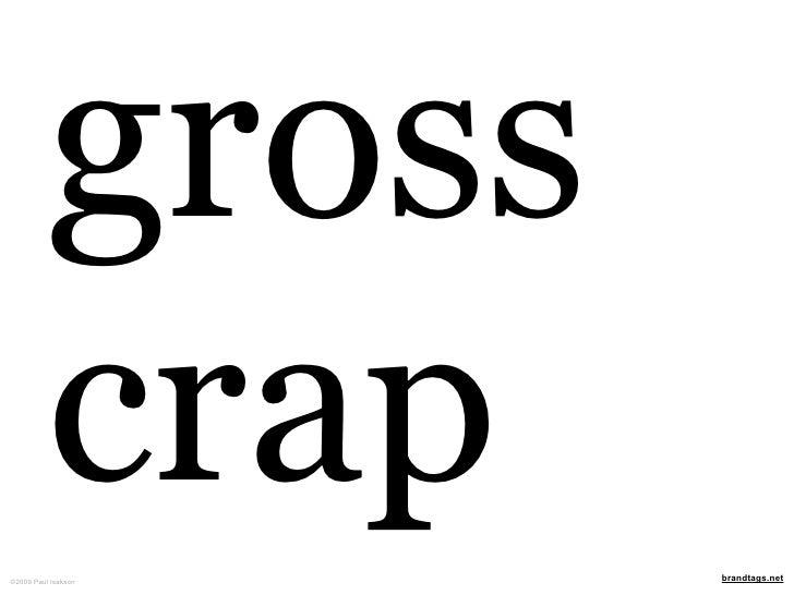 gross           crap ©2009 Paul Isakson   brandtags.net