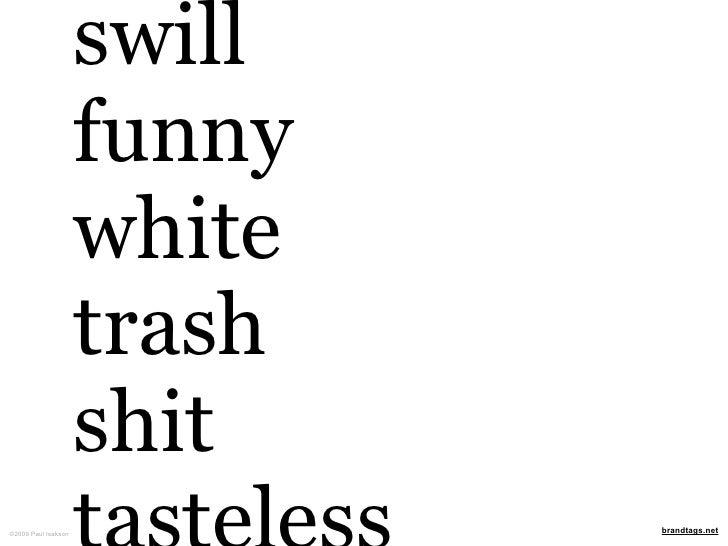 swill                      funny                      white                      trash                      shit ©2009 Pau...