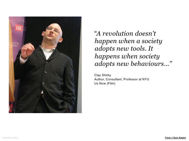"""""""A revolution doesn't                      happen when a society                      adopts new tools. It                ..."""