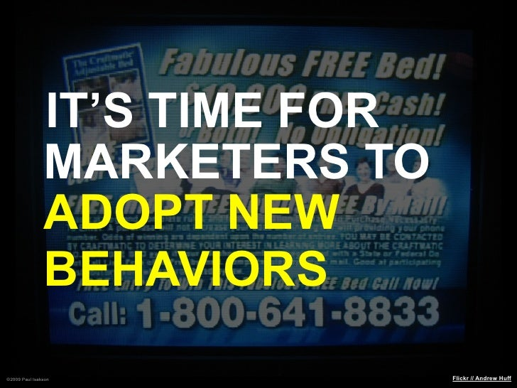 IT'S TIME FOR                MARKETERS TO                ADOPT NEW                BEHAVIORS ©2009 Paul Isakson            ...