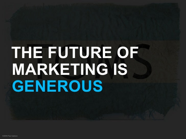 THE FUTURE OF           MARKETING IS           GENEROUS  ©2009 Paul Isakson
