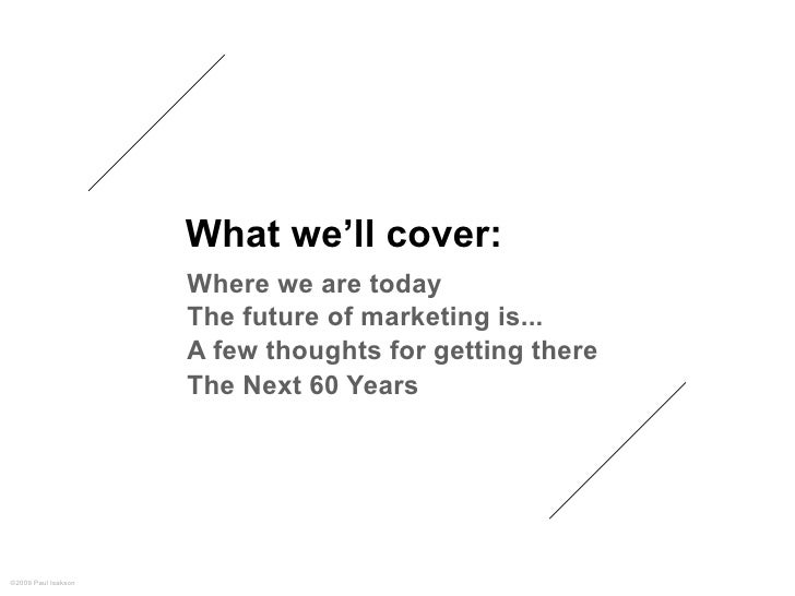 What we'll cover:                      Where we are today                      The future of marketing is...              ...