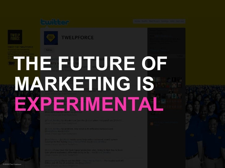 THE FUTURE OF           MARKETING IS           EXPERIMENTAL  ©2009 Paul Isakson
