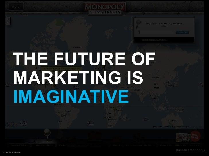 THE FUTURE OF           MARKETING IS           IMAGINATIVE                            Hasbro / Monopoly ©2009 Paul Isakson
