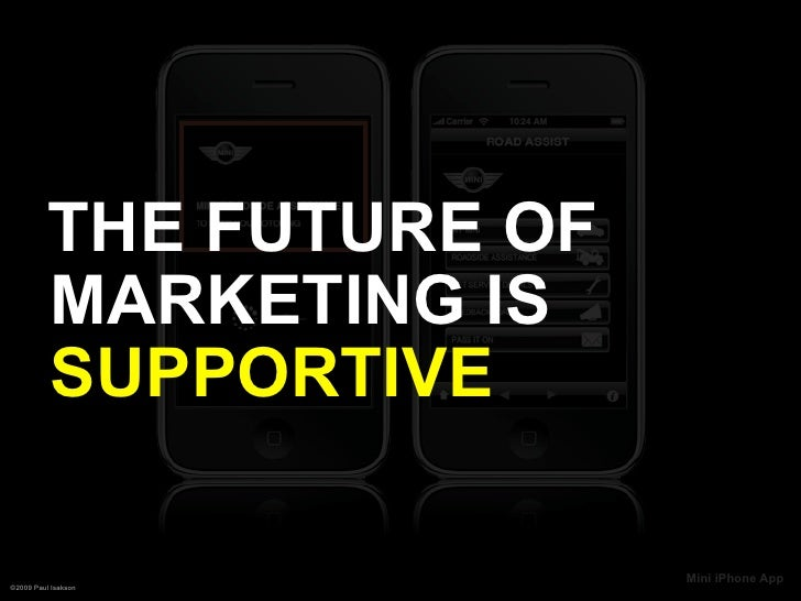 THE FUTURE OF           MARKETING IS           SUPPORTIVE                            Mini iPhone App ©2009 Paul Isakson