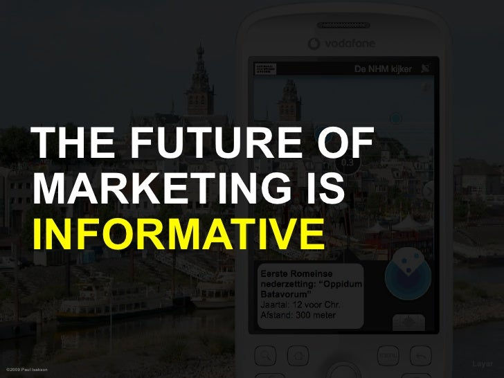 THE FUTURE OF           MARKETING IS           INFORMATIVE                            Layar ©2009 Paul Isakson
