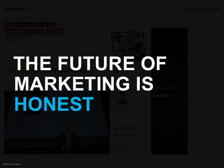 THE FUTURE OF           MARKETING IS           HONEST  ©2009 Paul Isakson
