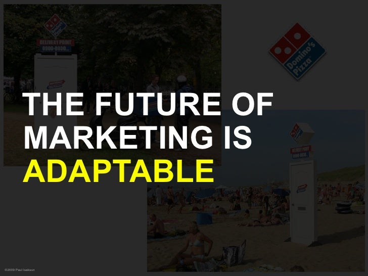 THE FUTURE OF           MARKETING IS           ADAPTABLE  ©2009 Paul Isakson
