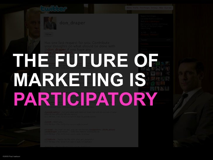 THE FUTURE OF           MARKETING IS           PARTICIPATORY  ©2009 Paul Isakson