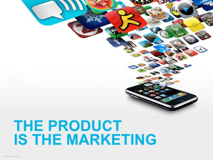 THE PRODUCT            IS THE MARKETING ©2009 Paul Isakson