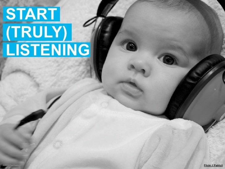 START   (TRULY)   LISTENING     ©2009 Paul Isakson   Flickr // Patricil