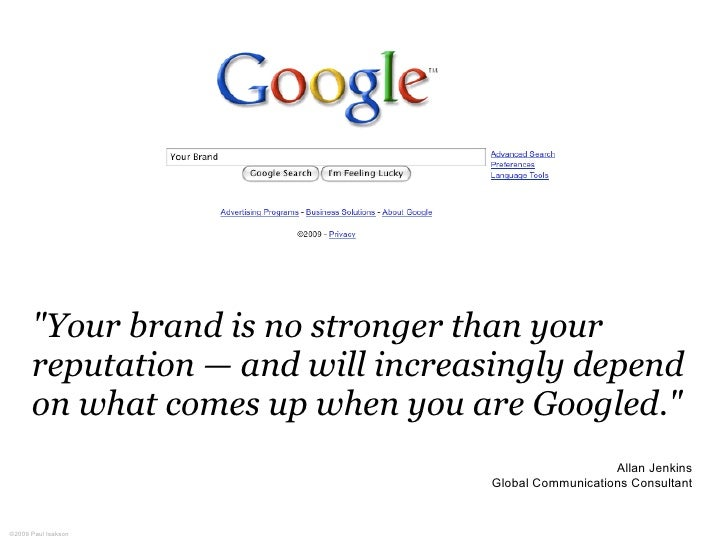 """""""Your brand is no stronger than your       reputation — and will increasingly depend       on what comes up when you are G..."""