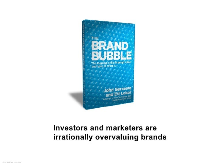 Investors and marketers are                      irrationally overvaluing brands   ©2009 Paul Isakson