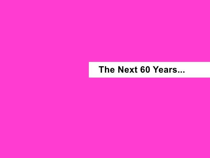 The Next 60 Years...