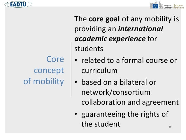 Core concept of mobility The core goal of any mobility is providing an international academic experience for students • re...
