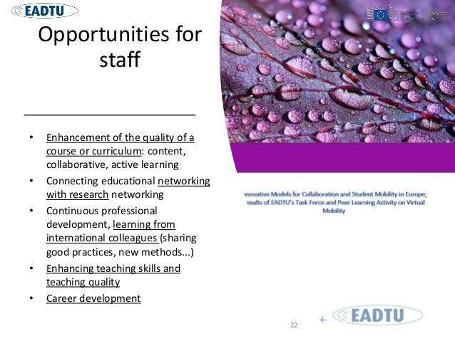 Opportunities for staff • Enhancement of the quality of a course or curriculum: content, collaborative, active learning • ...