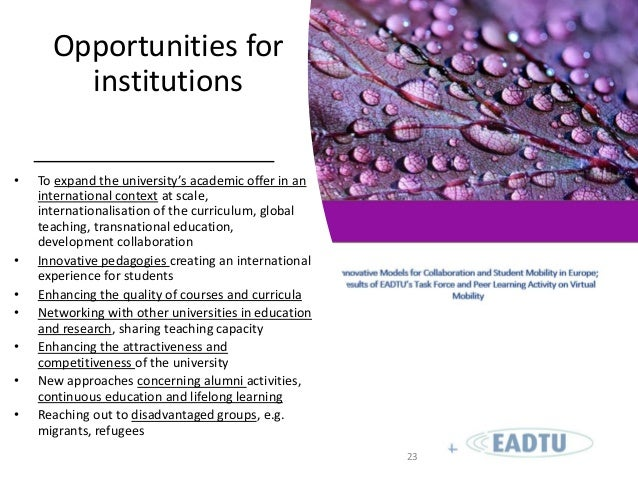 Opportunities for institutions • To expand the university's academic offer in an international context at scale, internati...