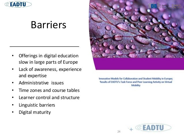 Barriers • Offerings in digital education slow in large parts of Europe • Lack of awareness, experience and expertise • Ad...